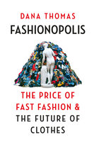 Fashionopolis: The Price of Fast Fashion – and the Future of Clothes - Dana Thomas