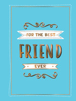 For the Best Friend Ever: The Perfect Gift to Give to Your BFF - Summersdale Publishers