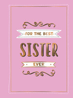 For the Best Sister Ever: The Perfect Gift to Give to Your Favourite Sibling - Summersdale Publishers