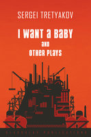 I Want a Baby and Other Plays - Sergei Tretyakov