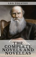 Leo Tolstoy: The Complete Novels and Novellas - Leo Tolstoy