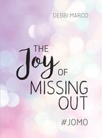 The Joy of Missing Out - Debbi Marco