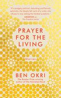 Prayer for the Living - Ben Okri