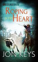 Roping in his Heart - Jon Keys