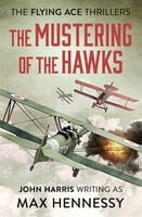 The Mustering of the Hawks - Max Hennessy