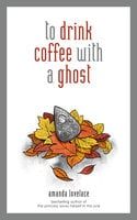 to drink coffee with a ghost - Amanda Lovelace