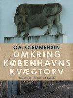 Omkring Københavns kvægtorv - C. A. Clemmensen