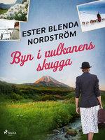 Byn i vulkanens skugga - Ester Blenda Nordström