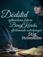 Dödstid: ryttmästaren friherre Bengt Karcks efterlämnade anteckningar - Stig Strömholm