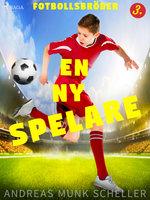 Fotbollsbröder 3 - En ny spelare - Andreas Munk Scheller