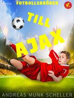 Fotbollsbröder 4 - Till Ajax - Andreas Munk Scheller