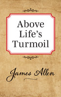 Above Life's Turmoil - James Allen
