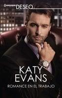 Romance en el trabajo - Katy Evans