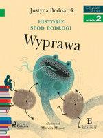 Historie spod podłogi - Wyprawa - Justyna Bednarek