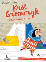 Król Gromoryk i zagadkowy smok - Wojciech Widłak