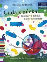 Cuda z mleka - Pankracy i Tatarak na tropie bakterii - Justyna Bednarek
