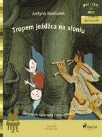 Tropem jeźdźca na słoniu - Justyna Bednarek