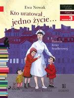 Kto uratował jedno życie - Historia Ireny Sendlerowej - Ewa Nowak