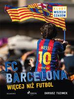 FC Barcelona - Więcej niż futbol - Dariusz Tuzimek