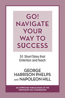 Go! Navigate Your Way to Success: 51 Short Tales that Entertain and Teach - Napoleon Hill, George Harrison Phelps