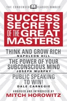 Success Secrets from the Great Masters: Think and Grow Rich, The Power of Your Subconscious Mind and Public Speaking to Win! - Napoleon Hill, Dr. Joseph Murphy, Dale Carnegie
