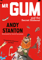 Mr Gum and the Secret Hideout - Andy Stanton