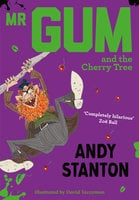 Mr Gum and the Cherry Tree - Andy Stanton