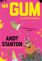 Mr. Gum and the Goblins - Andy Stanton
