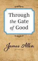 Through the Gate of Good - James Allen