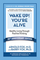 Wake Up! You're Alive: Healthy Living Through Positive Thinking - Barry Fox Ph.D,Arnold Fox M.D.