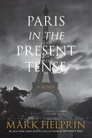 Paris in the Present Tense: A Novel - Mark Helprin
