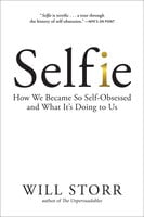 Selfie: How We Became So Self-Obsessed and What It's Doing to Us - Will Storr