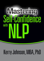 Mastering Self-Confidence with NLP - Dr. Kerry Johnson MBA PhD