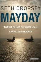 Mayday: The Decline of American Naval Supremacy - Seth Cropsey