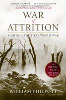 War of Attrition: Fighting the First World War - William Philpott