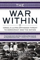 The War Within: Israel's Ultra-Orthodox Threat to Democracy and the Nation - Yuval Elizur,Lawrence Malkin