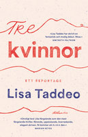 Tre kvinnor : ett reportage - Lisa Taddeo