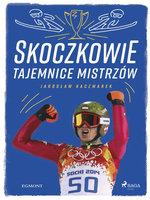 Skoczkowie - Tajemnice mistrzów - Jarosław Kaczmarek