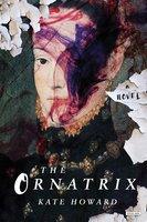 The Ornatrix: A Novel - Kate Howard