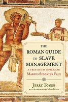 The Roman Guide to Slave Management: A Treatise by Nobleman Marcus Sidonius Falx - Jerry Toner