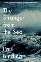 The Stranger from the Sea: A Novel - Paul Binding