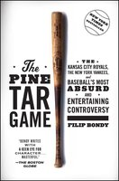 The Pine Tar Game: The Kansas City Royals, the New York Yankees, and Baseball's Most Absurd and Entertaining Controversy - Filip Bondy