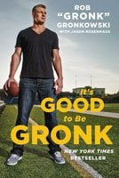 "It's Good to Be Gronk - Jason Rosenhaus,Rob ""Gronk"" Gronkowski"