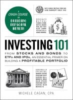 Investing 101: From Stocks and Bonds to ETFs and IPOs, an Essential Primer on Building a Profitable Portfolio - Michele Cagan