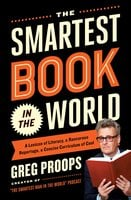 The Smartest Book in the World: A Lexicon of Literacy, A Rancorous Reportage, A Concise Curriculum of Cool - Greg Proops