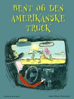 Bent og den amerikanske truck - Anne-Marie Donslund