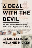 A Deal with the Devil: The Dark and Twisted True Story of One of the Biggest Cons in History - Blake Ellis, Melanie Hicken