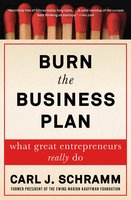 Burn the Business Plan: What Great Entrepreneurs Really Do - Carl J. Schramm