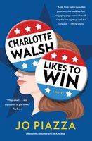 Charlotte Walsh Likes To Win: A Novel - Jo Piazza