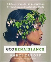 ECOrenaissance: A Lifestyle Guide for Cocreating a Stylish, Sexy, and Sustainable World - Marci Zaroff